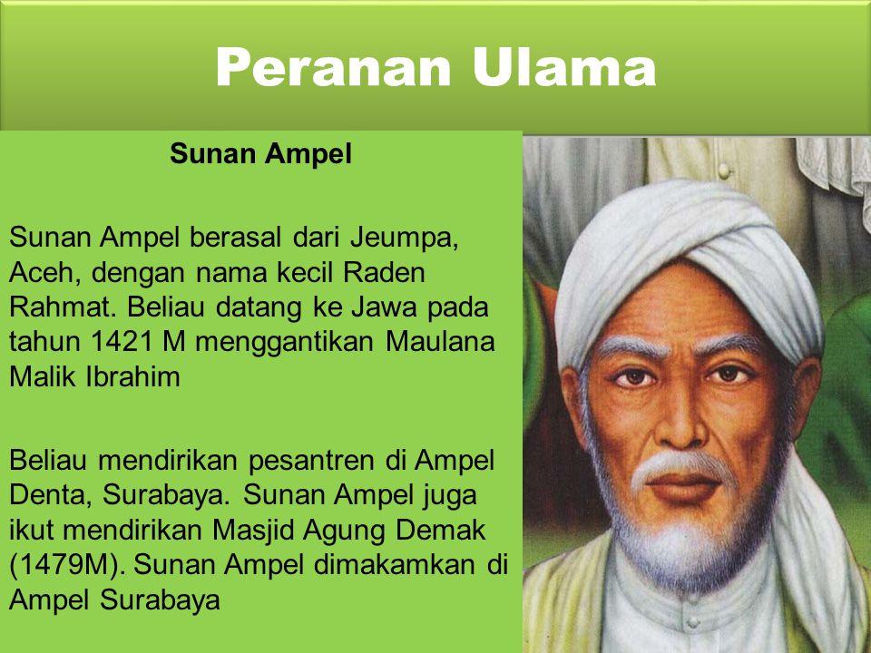 Peranan Ulama Maulana Malik Ibrahim Beliau keturunan Arab dan berasal dari Turki. Datang ke Jawa Timur tahun 1379 dan meninggal pada tahun 1419. mengu