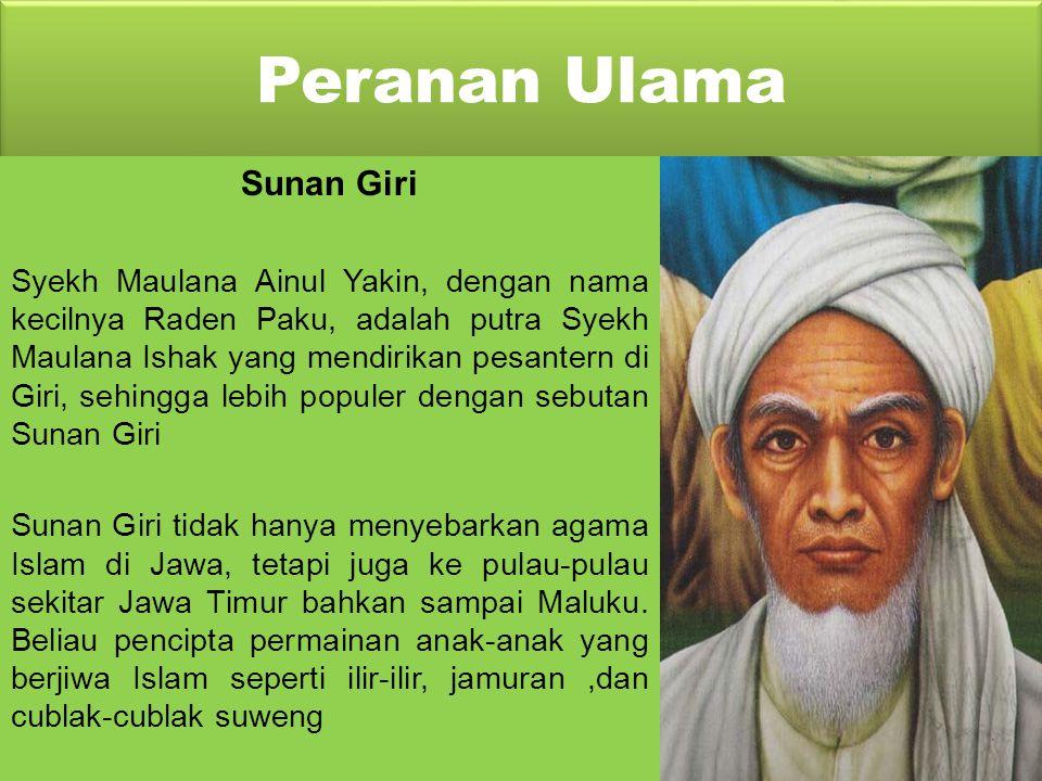 Peranan Ulama Sunan Bonang Sunan Bonang adalah putra Sunan Ampel, lahir di Surabaya tahun 1465, dengan nama kecil Raden Makdum. Sunan Bonang wafat tah
