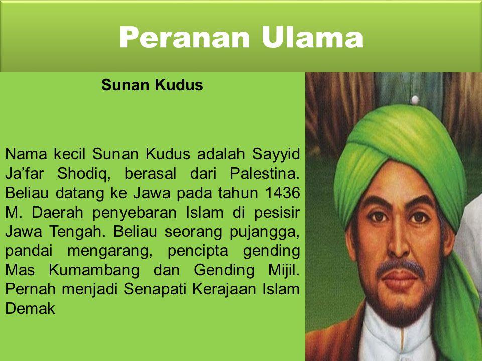 Peranan Ulama Sunan Kalijaga Nama kecilnya Raden Mas Syahid. Beliau lahir di Tuban, Jawa Timur, sebagai putra Tumenggung Sahur Wilatikta, Adipati Tuba