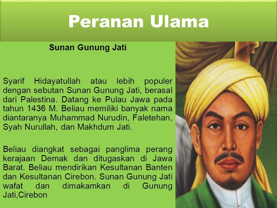 Peranan Ulama Sunan Muria Sunan Muria adalah putra Sunan Kalijaga, dengan nama kecil Raden Umar Said. Beliau ikut mendirikan masjid Demak dan ikut mem
