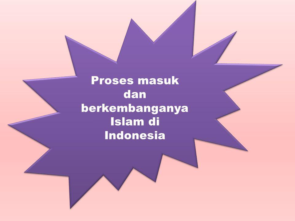 Proses Masuk dan Berkembangnya Islam di Indonesia & Peranan Pedagang dan Ulama Proses Masuk dan Berkembangnya Islam di Indonesia & Peranan Pedagang da