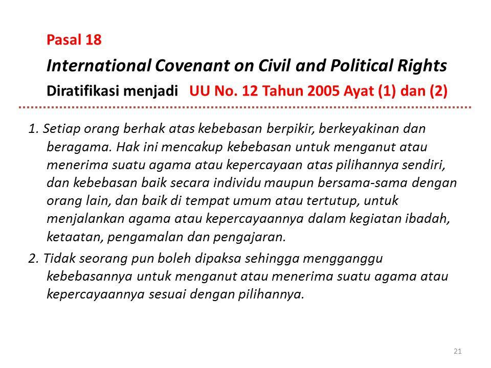 Pasal 18 International Covenant on Civil and Political Rights Diratifikasi menjadi UU No. 12 Tahun 2005 Ayat (1) dan (2) 1. Setiap orang berhak atas k