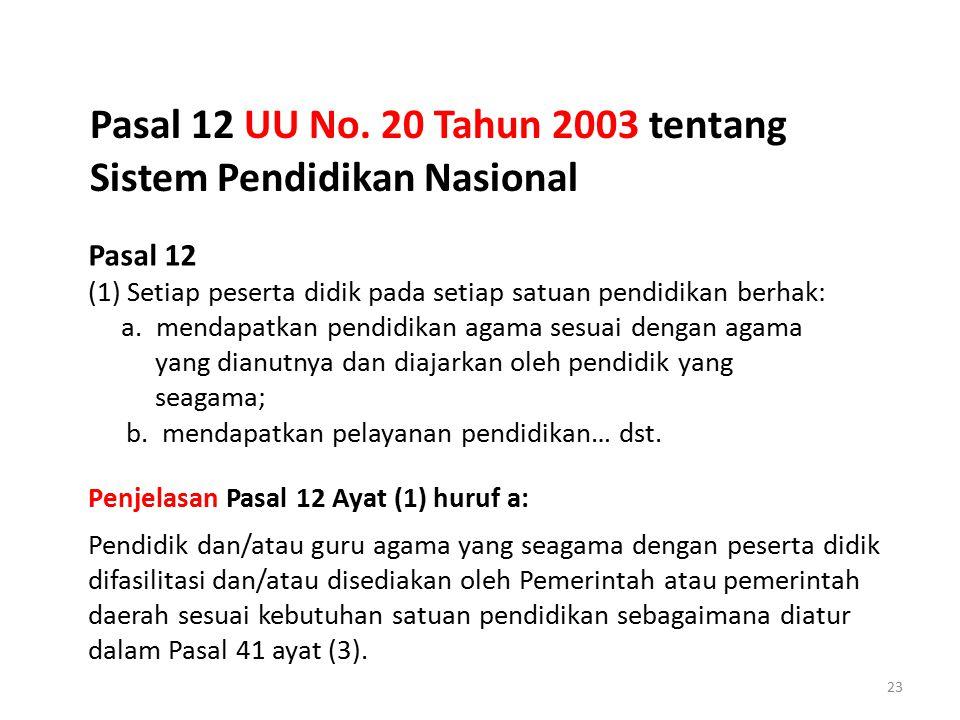 23 Penjelasan Pasal 12 Ayat (1) huruf a: Pendidik dan/atau guru agama yang seagama dengan peserta didik difasilitasi dan/atau disediakan oleh Pemerint