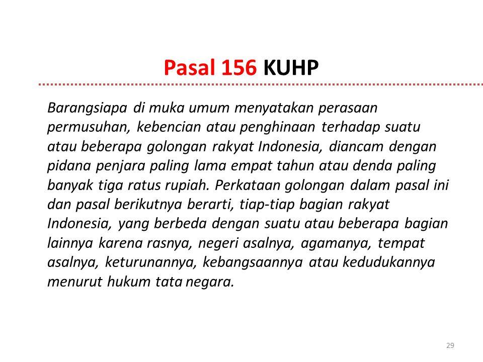Pasal 156 KUHP Barangsiapa di muka umum menyatakan perasaan permusuhan, kebencian atau penghinaan terhadap suatu atau beberapa golongan rakyat Indones