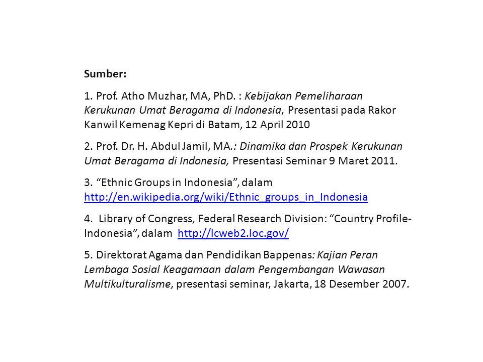 Sumber: 1. Prof. Atho Muzhar, MA, PhD. : Kebijakan Pemeliharaan Kerukunan Umat Beragama di Indonesia, Presentasi pada Rakor Kanwil Kemenag Kepri di Ba