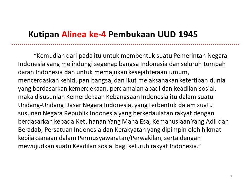 """7 """"Kemudian dari pada itu untuk membentuk suatu Pemerintah Negara Indonesia yang melindungi segenap bangsa Indonesia dan seluruh tumpah darah Indonesi"""