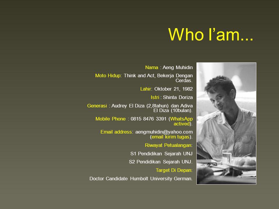 Who I'am...Nama : Aeng Muhidin Moto Hidup: Think and Act, Bekerja Dengan Cerdas.