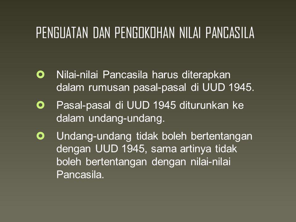 PENGUATAN DAN PENGOKOHAN NILAI PANCASILA  Nilai-nilai Pancasila harus diterapkan dalam rumusan pasal-pasal di UUD 1945.