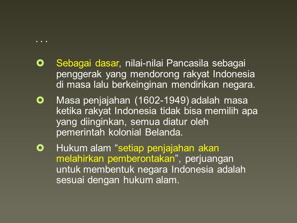 ...  Sebagai dasar, nilai-nilai Pancasila sebagai penggerak yang mendorong rakyat Indonesia di masa lalu berkeinginan mendirikan negara.  Masa penja