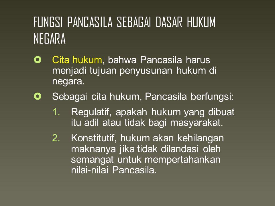 FUNGSI PANCASILA SEBAGAI DASAR HUKUM NEGARA  Cita hukum, bahwa Pancasila harus menjadi tujuan penyusunan hukum di negara.