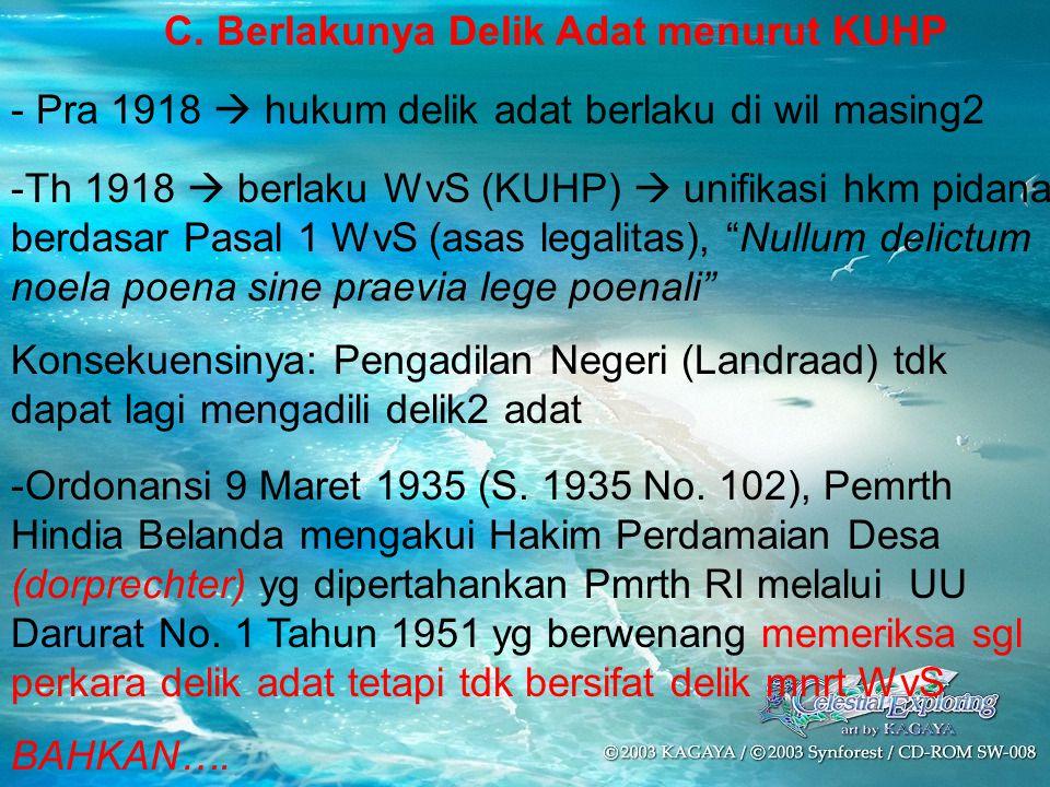 - Pra 1918  hukum delik adat berlaku di wil masing2 -Ordonansi 9 Maret 1935 (S.