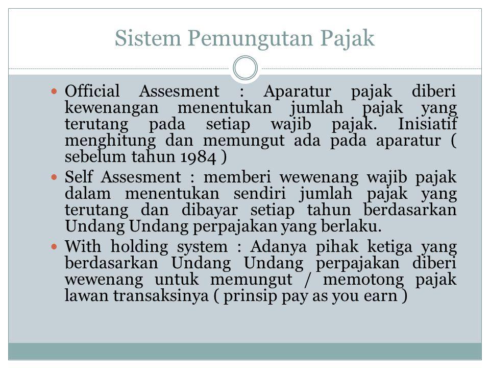 Sistem Pemungutan Pajak Official Assesment : Aparatur pajak diberi kewenangan menentukan jumlah pajak yang terutang pada setiap wajib pajak.