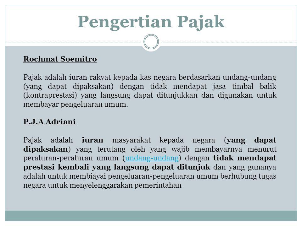 Pengertian Pajak Rochmat Soemitro Pajak adalah iuran rakyat kepada kas negara berdasarkan undang-undang (yang dapat dipaksakan) dengan tidak mendapat jasa timbal balik (kontraprestasi) yang langsung dapat ditunjukkan dan digunakan untuk membayar pengeluaran umum.