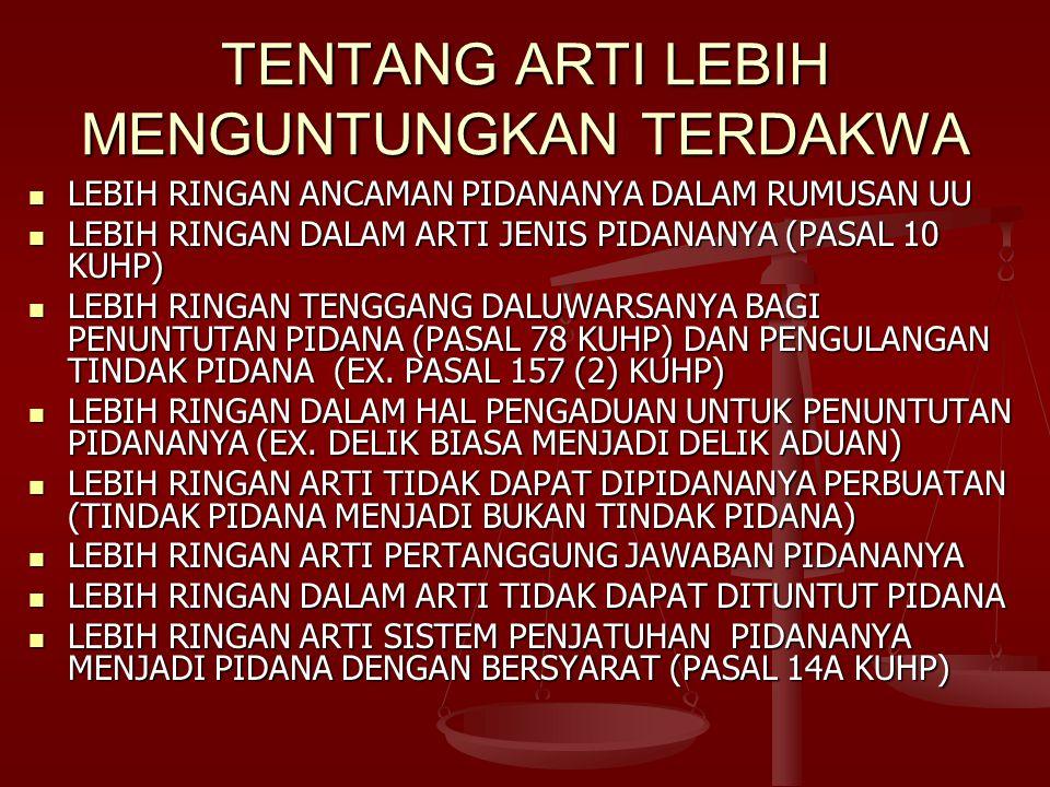 TENTANG ARTI LEBIH MENGUNTUNGKAN TERDAKWA LEBIH RINGAN ANCAMAN PIDANANYA DALAM RUMUSAN UU LEBIH RINGAN ANCAMAN PIDANANYA DALAM RUMUSAN UU LEBIH RINGAN DALAM ARTI JENIS PIDANANYA (PASAL 10 KUHP) LEBIH RINGAN DALAM ARTI JENIS PIDANANYA (PASAL 10 KUHP) LEBIH RINGAN TENGGANG DALUWARSANYA BAGI PENUNTUTAN PIDANA (PASAL 78 KUHP) DAN PENGULANGAN TINDAK PIDANA (EX.