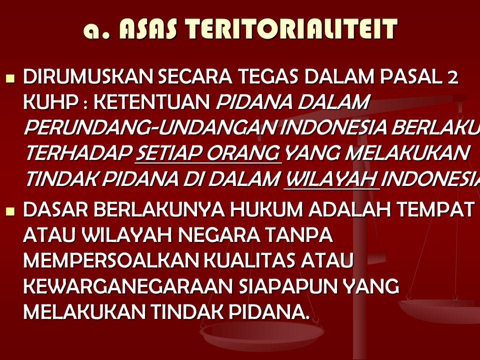 a. ASAS TERITORIALITEIT DIRUMUSKAN SECARA TEGAS DALAM PASAL 2 KUHP : KETENTUAN PIDANA DALAM PERUNDANG-UNDANGAN INDONESIA BERLAKU TERHADAP SETIAP ORANG