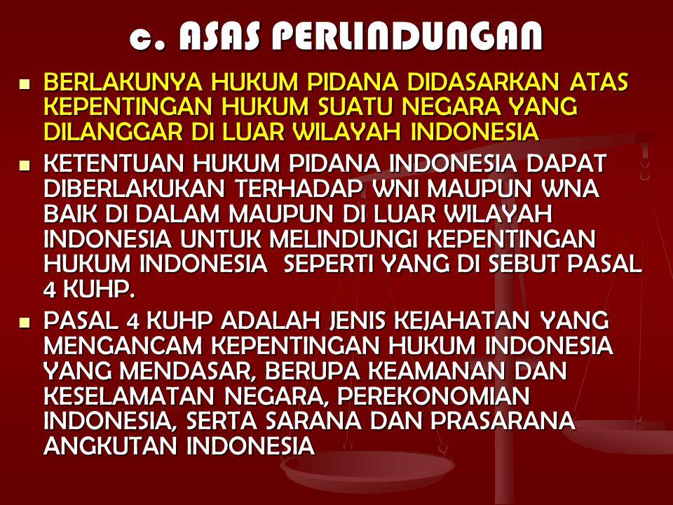 c. ASAS PERLINDUNGAN BERLAKUNYA HUKUM PIDANA DIDASARKAN ATAS KEPENTINGAN HUKUM SUATU NEGARA YANG DILANGGAR DI LUAR WILAYAH INDONESIA BERLAKUNYA HUKUM