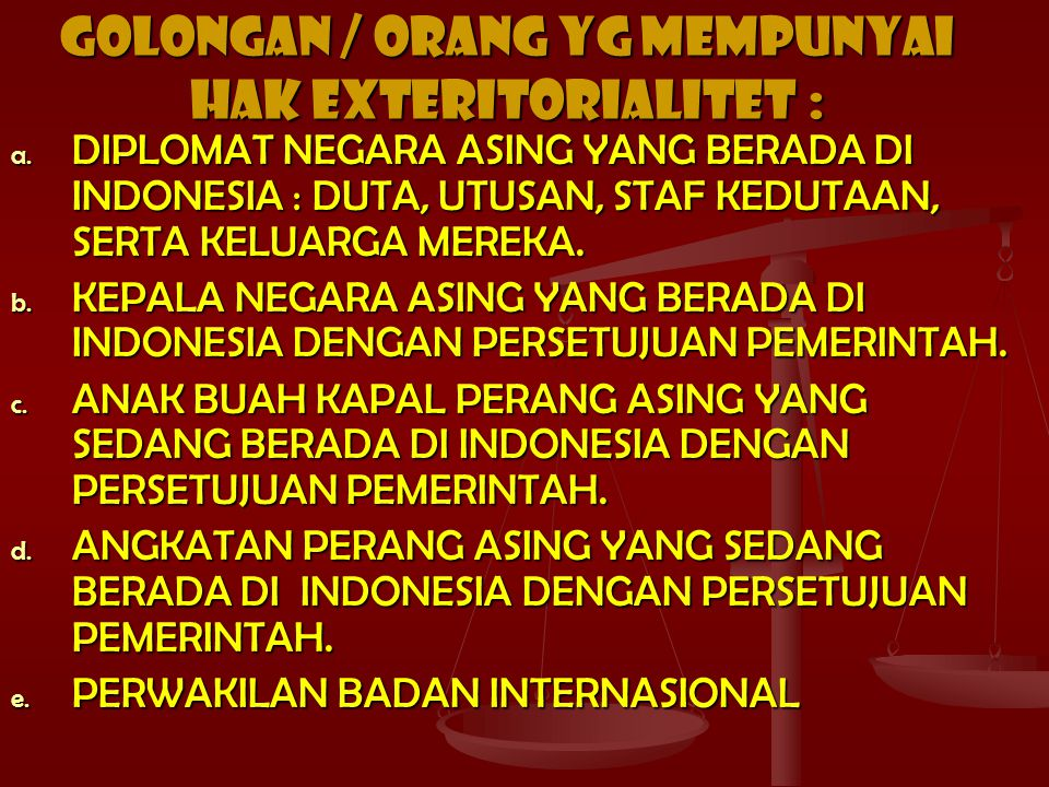 GOLONGAN / ORANG YG MEMPUNYAI HAK EXTERITORIALITET : a.
