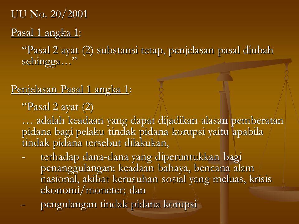 """UU No. 20/2001 Pasal 1 angka 1: """"Pasal 2 ayat (2) substansi tetap, penjelasan pasal diubah sehingga…"""" Penjelasan Pasal 1 angka 1: """"Pasal 2 ayat (2) …"""