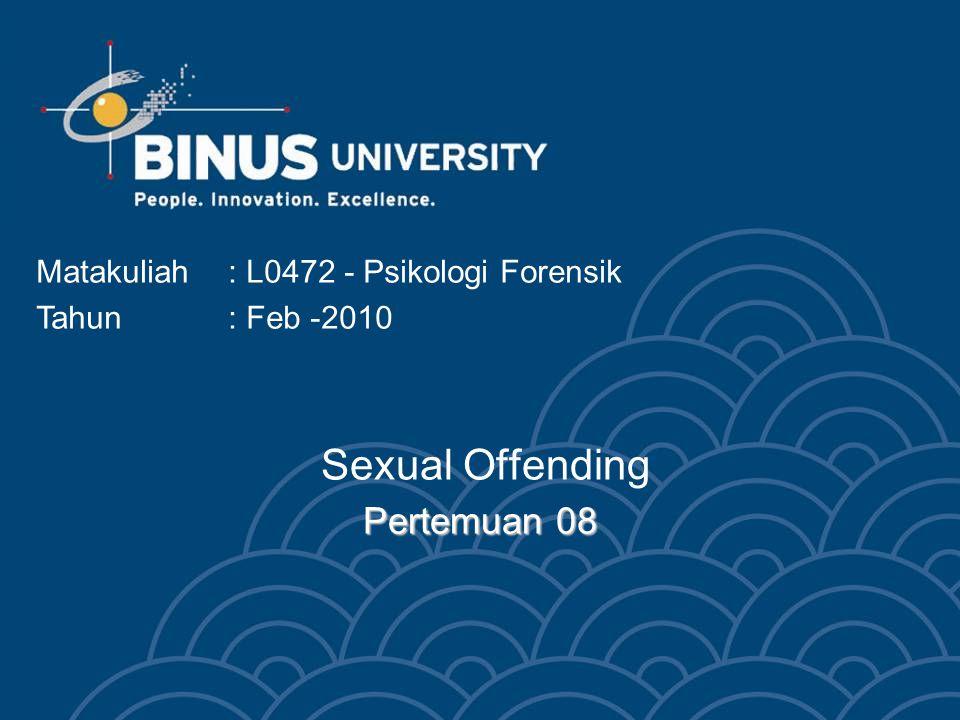 Pertemuan 08 Sexual Offending Pertemuan 08 Matakuliah: L0472 - Psikologi Forensik Tahun: Feb -2010