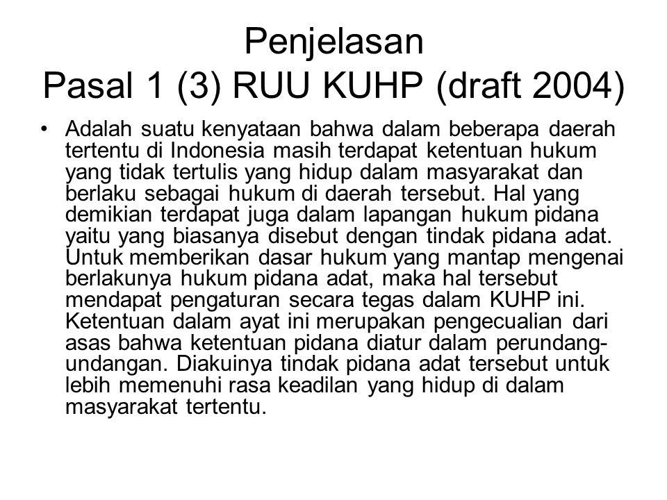 Penjelasan Pasal 1 (3) RUU KUHP (draft 2004) Adalah suatu kenyataan bahwa dalam beberapa daerah tertentu di Indonesia masih terdapat ketentuan hukum y