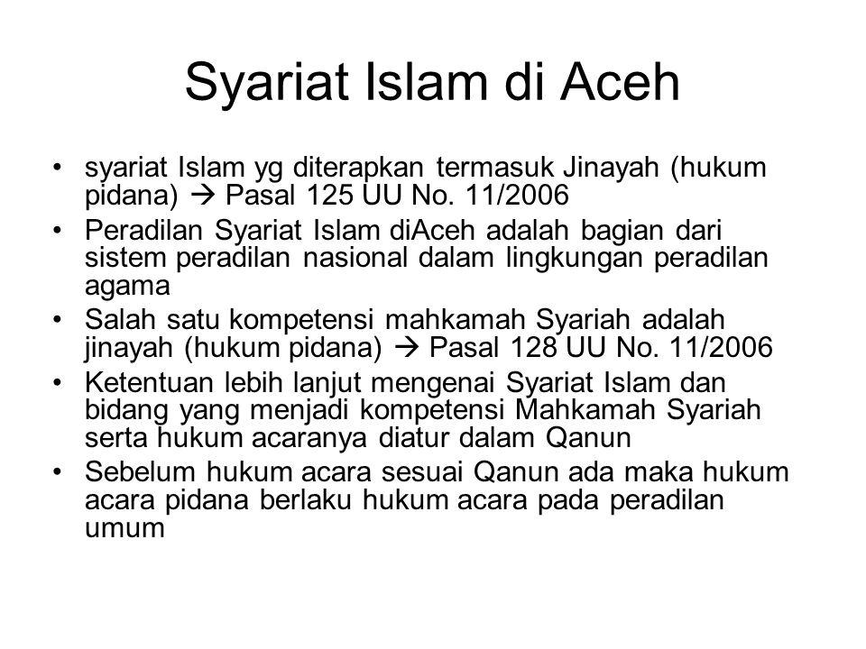 Syariat Islam di Aceh syariat Islam yg diterapkan termasuk Jinayah (hukum pidana)  Pasal 125 UU No. 11/2006 Peradilan Syariat Islam diAceh adalah bag