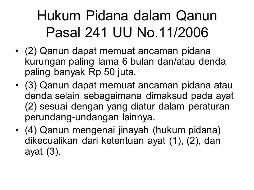 Hukum Pidana dalam Qanun Pasal 241 UU No.11/2006 (2) Qanun dapat memuat ancaman pidana kurungan paling lama 6 bulan dan/atau denda paling banyak Rp 50