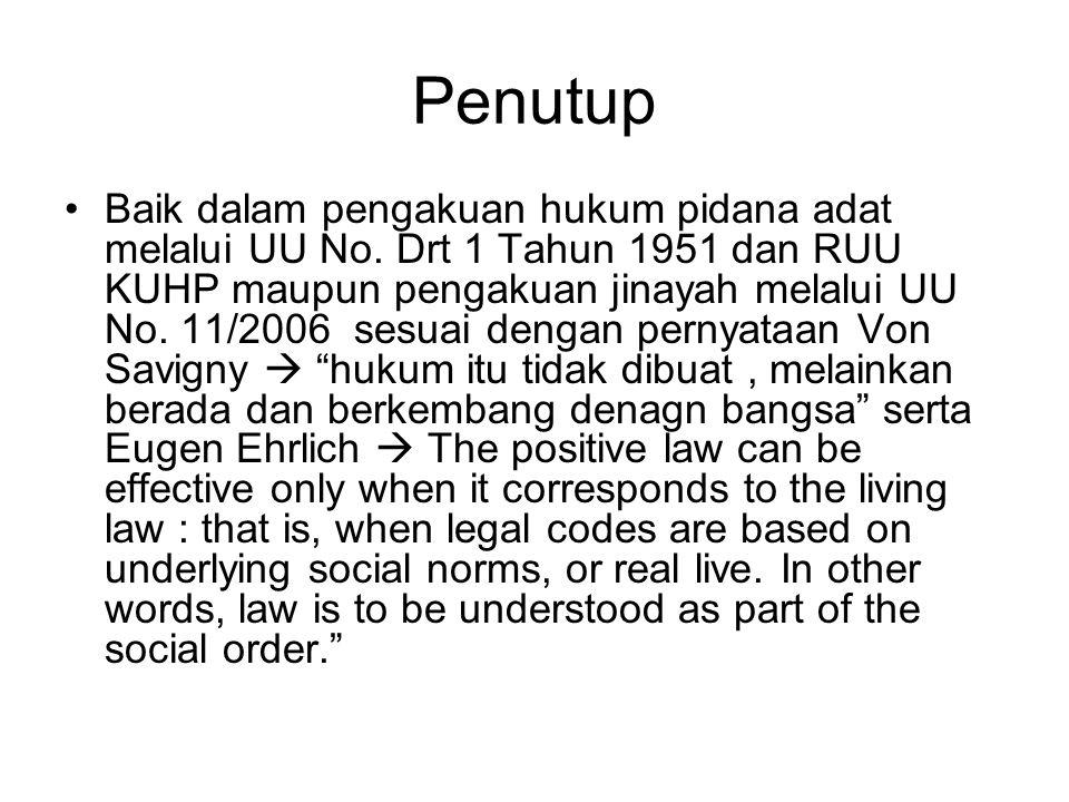 Penutup Baik dalam pengakuan hukum pidana adat melalui UU No. Drt 1 Tahun 1951 dan RUU KUHP maupun pengakuan jinayah melalui UU No. 11/2006 sesuai den