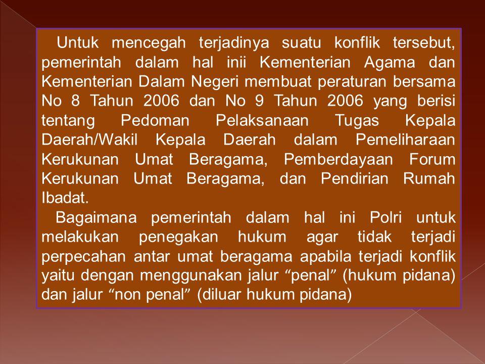 Dari pembahasan tersebut diatas dapat dirumuskan permasalahan sebagai berikut : Faktor-faktor apa saja yang menjadi penyebab perpecahan kerukunan umat beragama di Jawa Tengah ?.
