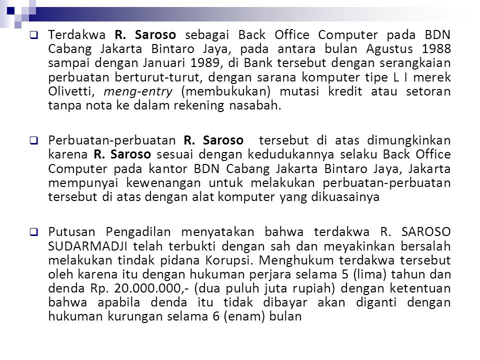  Terdakwa R. Saroso sebagai Back Office Computer pada BDN Cabang Jakarta Bintaro Jaya, pada antara bulan Agustus 1988 sampai dengan Januari 1989, di