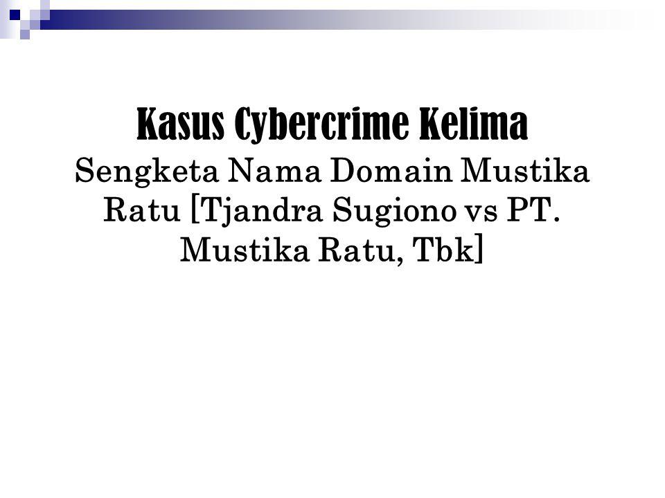 Kasus Cybercrime Kelima Sengketa Nama Domain Mustika Ratu [Tjandra Sugiono vs PT. Mustika Ratu, Tbk]