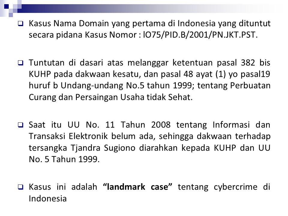  Kasus Nama Domain yang pertama di Indonesia yang dituntut secara pidana Kasus Nomor : lO75/PID.B/2001/PN.JKT.PST.  Tuntutan di dasari atas melangga