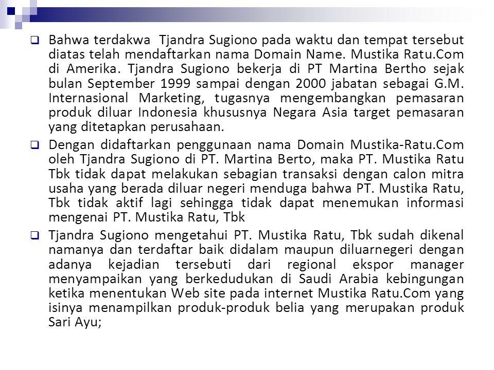  Bahwa terdakwa Tjandra Sugiono pada waktu dan tempat tersebut diatas telah mendaftarkan nama Domain Name. Mustika Ratu.Com di Amerika. Tjandra Sugio