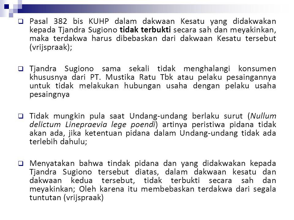  Pasal 382 bis KUHP dalam dakwaan Kesatu yang didakwakan kepada Tjandra Sugiono tidak terbukti secara sah dan meyakinkan, maka terdakwa harus dibebas