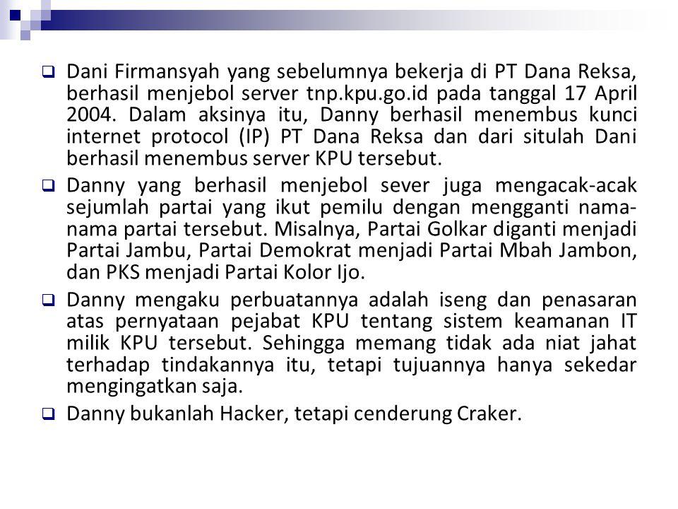  Dani Firmansyah yang sebelumnya bekerja di PT Dana Reksa, berhasil menjebol server tnp.kpu.go.id pada tanggal 17 April 2004. Dalam aksinya itu, Dann