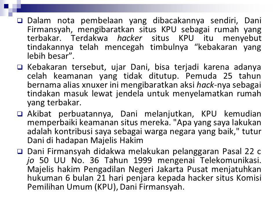  Dalam nota pembelaan yang dibacakannya sendiri, Dani Firmansyah, mengibaratkan situs KPU sebagai rumah yang terbakar. Terdakwa hacker situs KPU itu