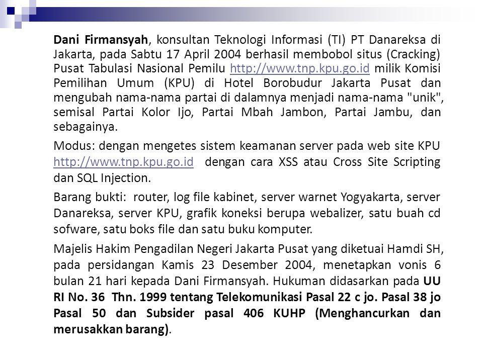 Dani Firmansyah, konsultan Teknologi Informasi (TI) PT Danareksa di Jakarta, pada Sabtu 17 April 2004 berhasil membobol situs (Cracking) Pusat Tabulas