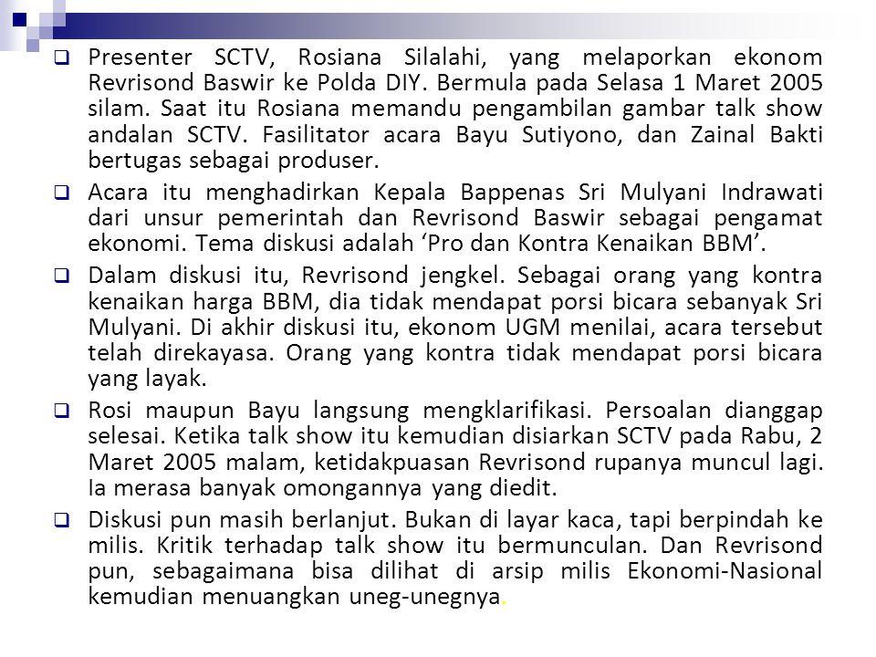 Presenter SCTV, Rosiana Silalahi, yang melaporkan ekonom Revrisond Baswir ke Polda DIY. Bermula pada Selasa 1 Maret 2005 silam. Saat itu Rosiana mem