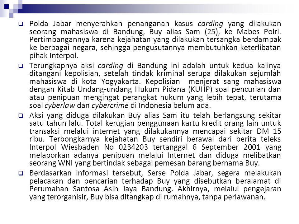  Polda Jabar menyerahkan penanganan kasus carding yang dilakukan seorang mahasiswa di Bandung, Buy alias Sam (25), ke Mabes Polri. Pertimbangannya ka