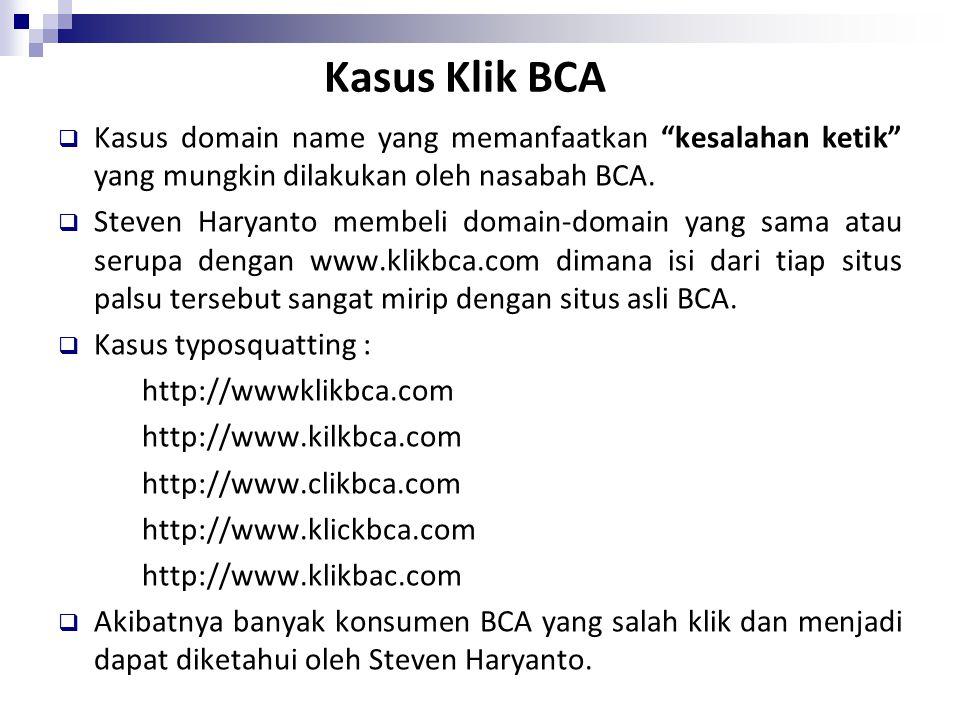 """Kasus Klik BCA  Kasus domain name yang memanfaatkan """"kesalahan ketik"""" yang mungkin dilakukan oleh nasabah BCA.  Steven Haryanto membeli domain-domai"""