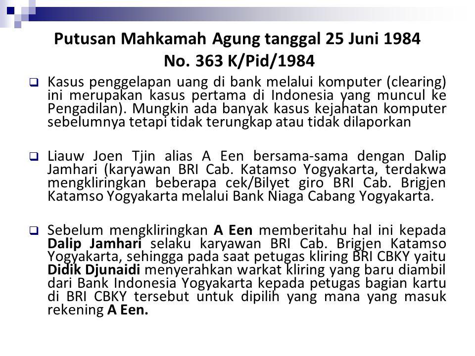 Putusan Mahkamah Agung tanggal 25 Juni 1984 No. 363 K/Pid/1984  Kasus penggelapan uang di bank melalui komputer (clearing) ini merupakan kasus pertam