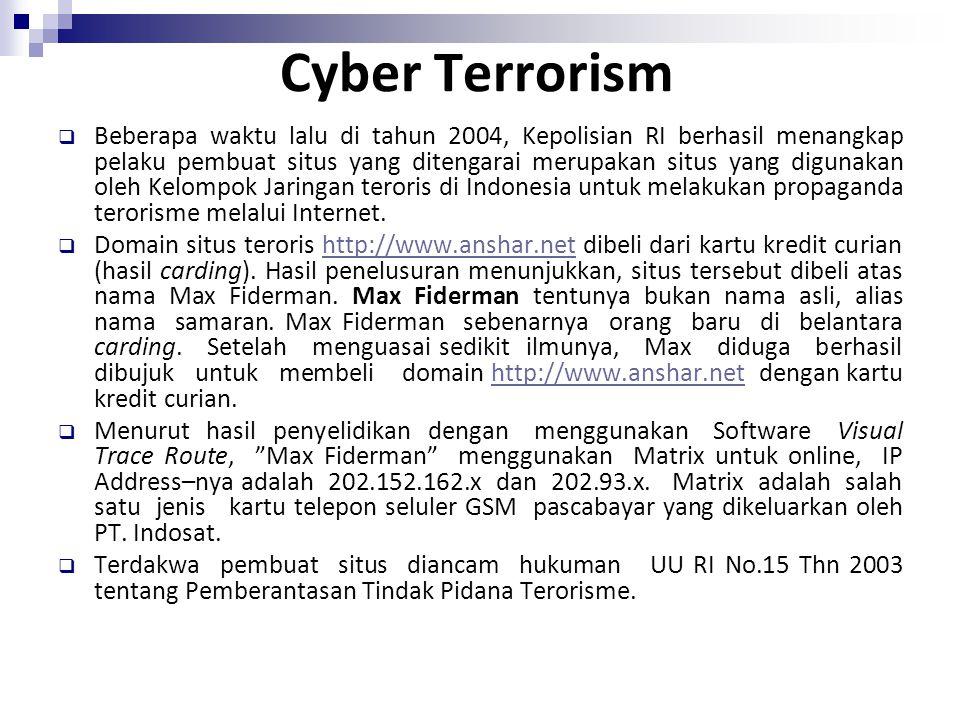 Cyber Terrorism  Beberapa waktu lalu di tahun 2004, Kepolisian RI berhasil menangkap pelaku pembuat situs yang ditengarai merupakan situs yang diguna