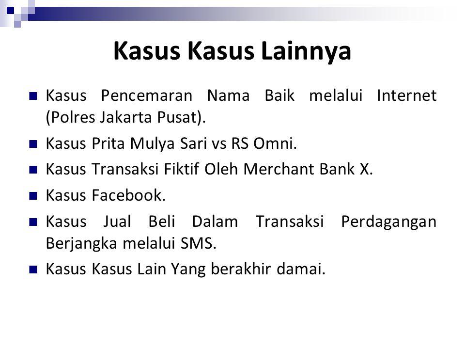 Kasus Kasus Lainnya Kasus Pencemaran Nama Baik melalui Internet (Polres Jakarta Pusat). Kasus Prita Mulya Sari vs RS Omni. Kasus Transaksi Fiktif Oleh