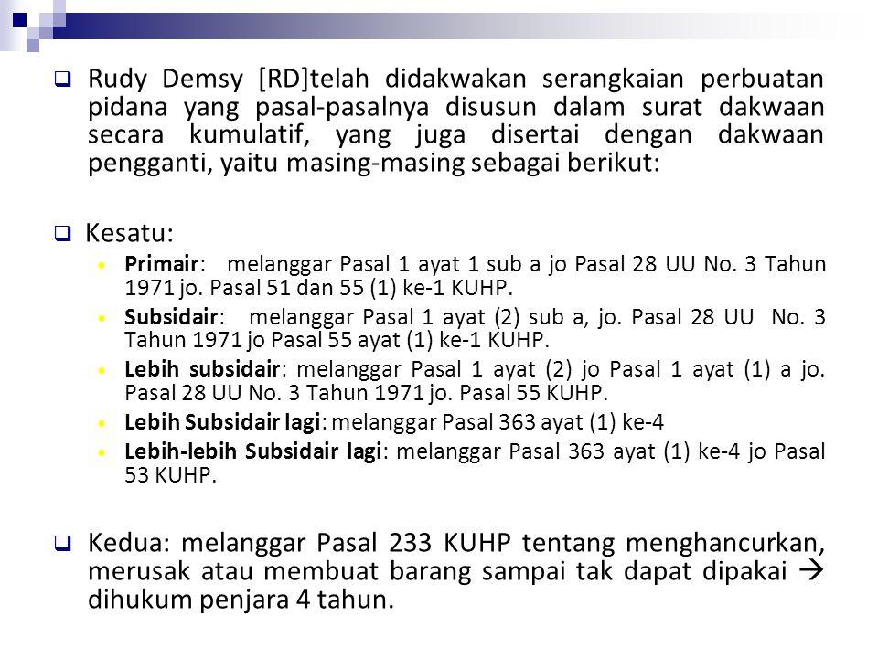  Rudy Demsy [RD]telah didakwakan serangkaian perbuatan pidana yang pasal-pasalnya disusun dalam surat dakwaan secara kumulatif, yang juga disertai de