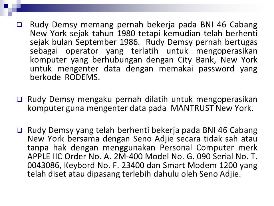  Rudy Demsy memang pernah bekerja pada BNI 46 Cabang New York sejak tahun 1980 tetapi kemudian telah berhenti sejak bulan September 1986. Rudy Demsy