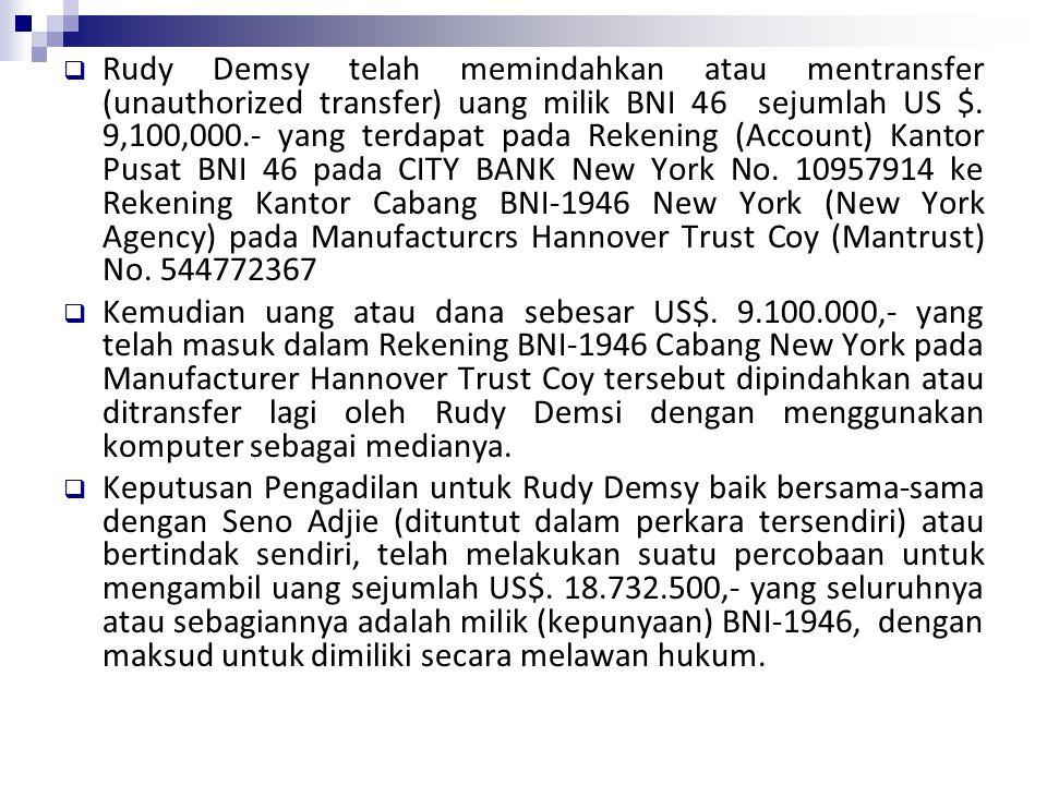  Rudy Demsy telah memindahkan atau mentransfer (unauthorized transfer) uang milik BNI 46 sejumlah US $. 9,100,000.- yang terdapat pada Rekening (Acco