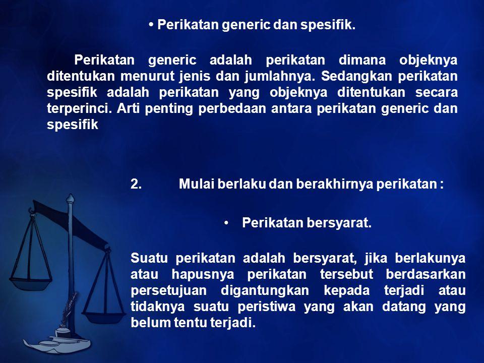 Perikatan generic dan spesifik. Perikatan generic adalah perikatan dimana objeknya ditentukan menurut jenis dan jumlahnya. Sedangkan perikatan spesifi