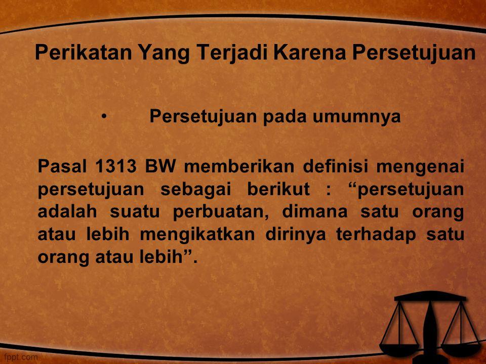 """Persetujuan pada umumnya Pasal 1313 BW memberikan definisi mengenai persetujuan sebagai berikut : """"persetujuan adalah suatu perbuatan, dimana satu ora"""