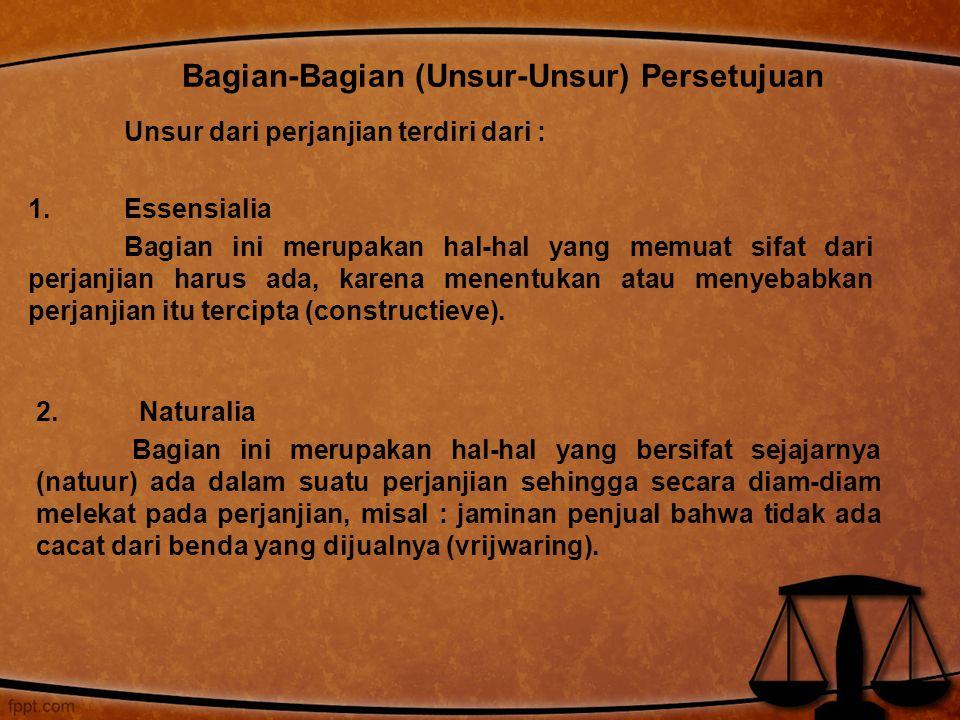 Unsur dari perjanjian terdiri dari : 1.Essensialia Bagian ini merupakan hal-hal yang memuat sifat dari perjanjian harus ada, karena menentukan atau me