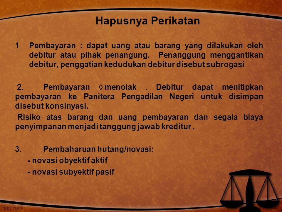 1Pembayaran : dapat uang atau barang yang dilakukan oleh debitur atau pihak penangung. Penanggung menggantikan debitur, penggatian kedudukan debitur d