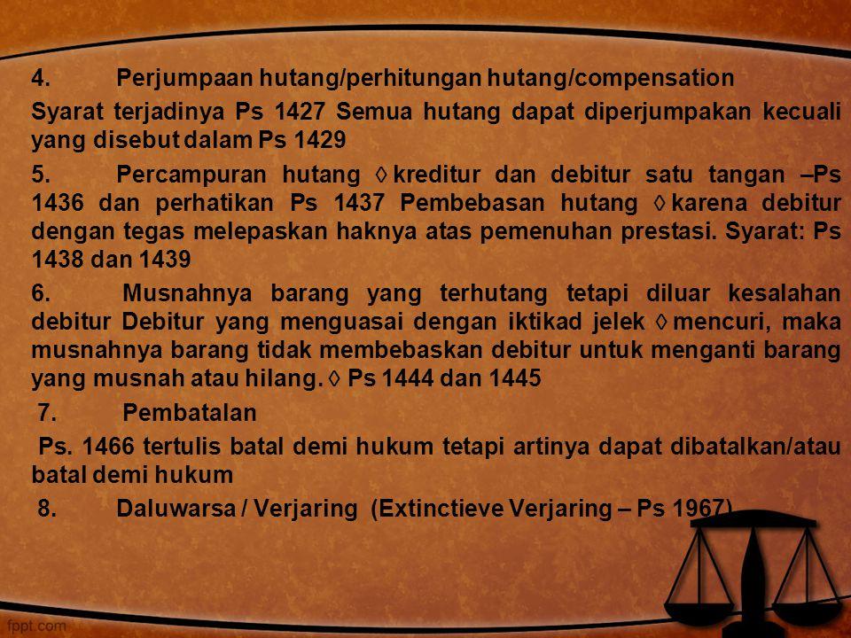 4. Perjumpaan hutang/perhitungan hutang/compensation Syarat terjadinya Ps 1427 Semua hutang dapat diperjumpakan kecuali yang disebut dalam Ps 1429 5.P